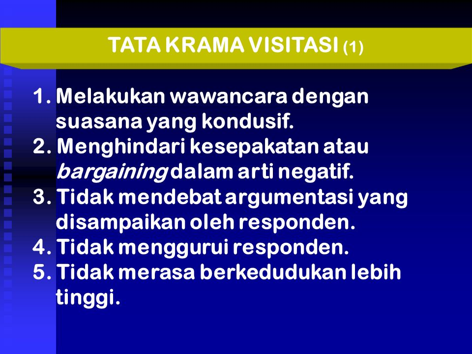 TATA KRAMA VISITASI (1) Melakukan wawancara dengan suasana yang kondusif. 2. Menghindari kesepakatan atau bargaining dalam arti negatif.