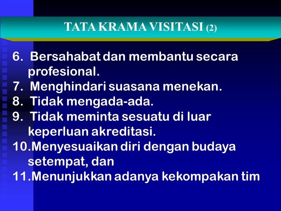 TATA KRAMA VISITASI (2) 6. Bersahabat dan membantu secara. profesional. 7. Menghindari suasana menekan.