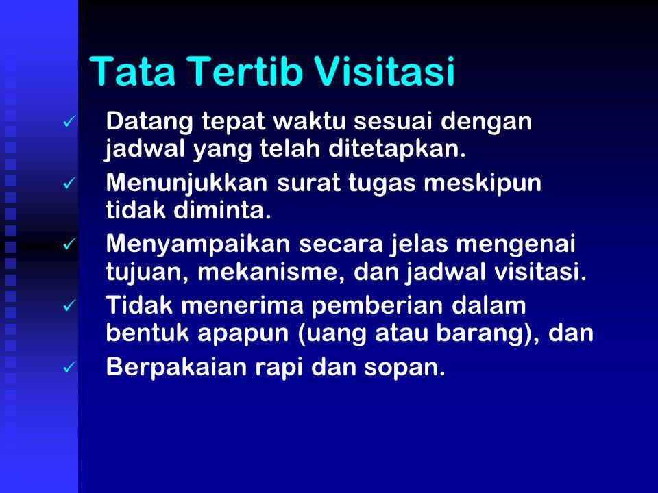 Tata Tertib Visitasi Datang tepat waktu sesuai dengan jadwal yang telah ditetapkan. Menunjukkan surat tugas meskipun tidak diminta.
