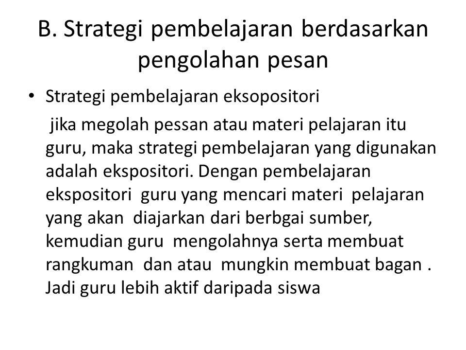 B. Strategi pembelajaran berdasarkan pengolahan pesan
