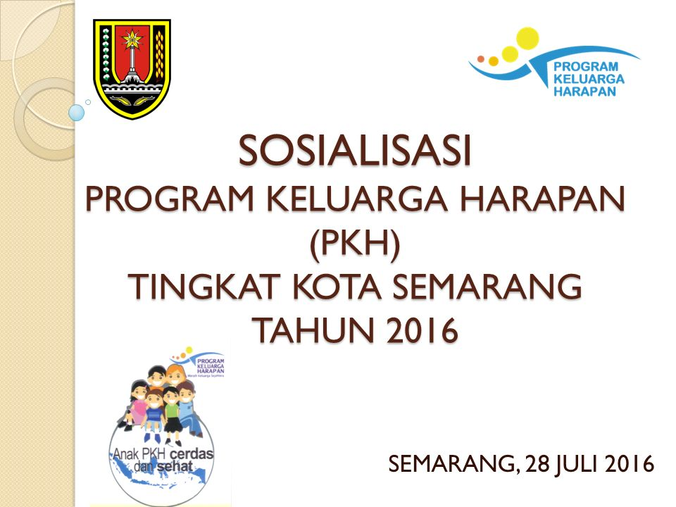 SOSIALISASI PROGRAM KELUARGA HARAPAN (PKH) TINGKAT KOTA SEMARANG TAHUN 2016