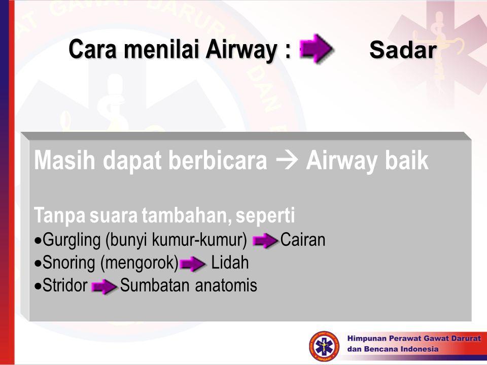 Cara menilai Airway :  Sadar