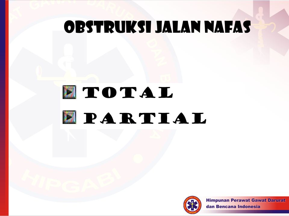 Obstruksi Jalan nafas  Total  Partial