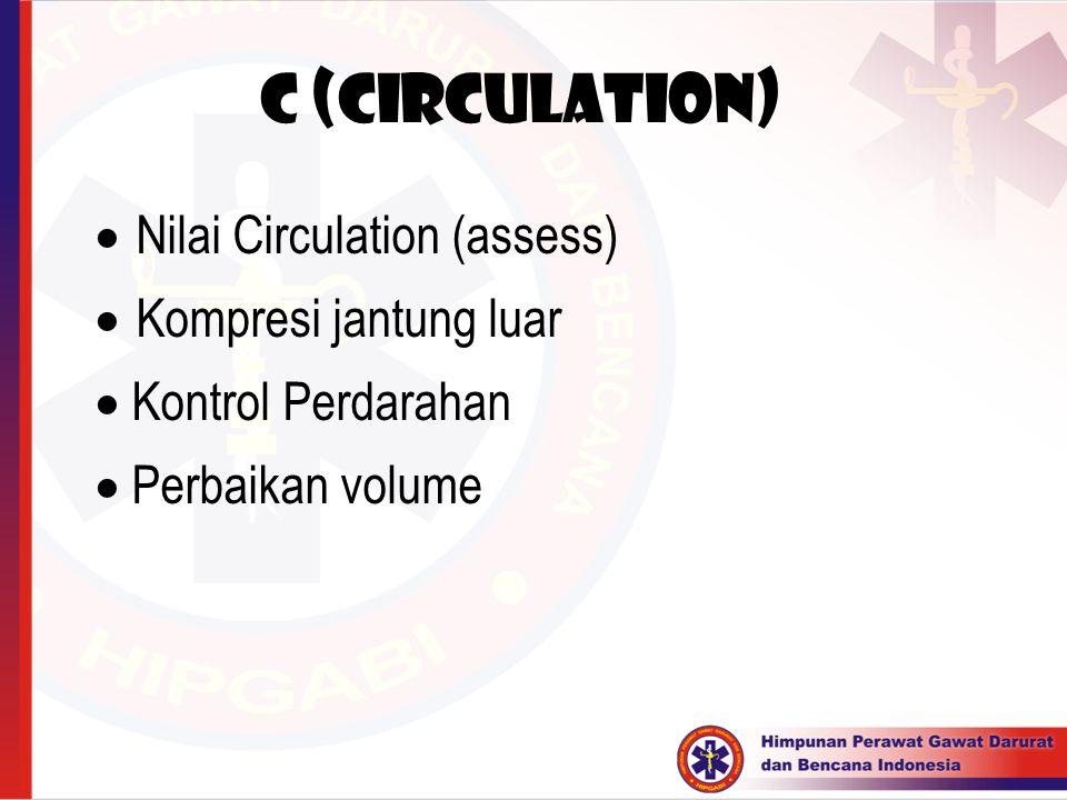 C (Circulation) Nilai Circulation (assess) Kompresi jantung luar