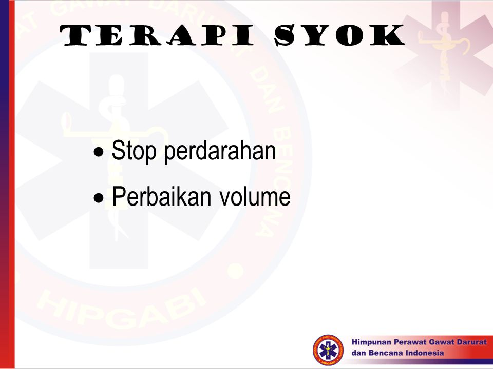 Terapi Syok  Stop perdarahan  Perbaikan volume