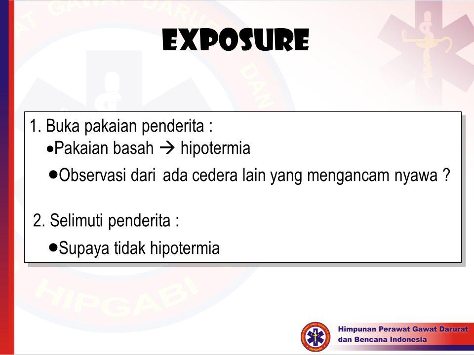 Exposure 1. Buka pakaian penderita : Pakaian basah  hipotermia