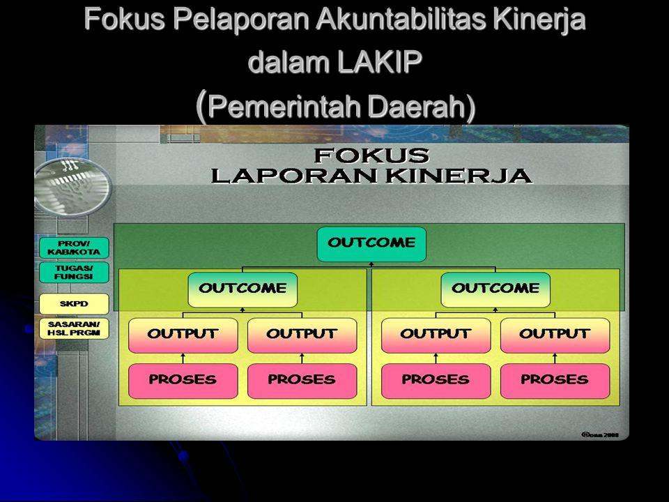 Fokus Pelaporan Akuntabilitas Kinerja dalam LAKIP (Pemerintah Daerah)