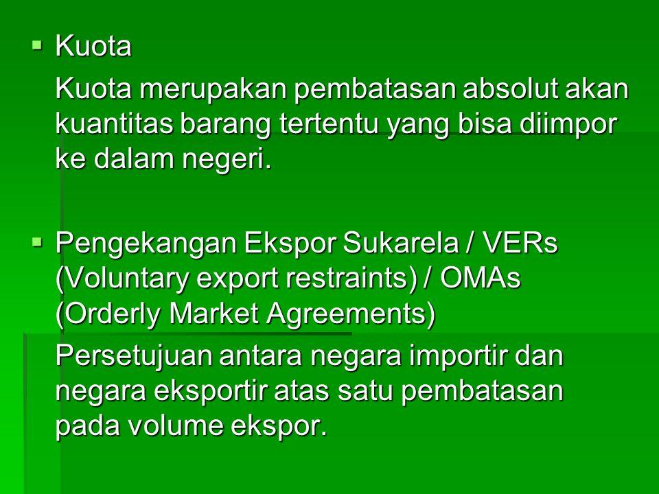 Kuota Kuota merupakan pembatasan absolut akan kuantitas barang tertentu yang bisa diimpor ke dalam negeri.