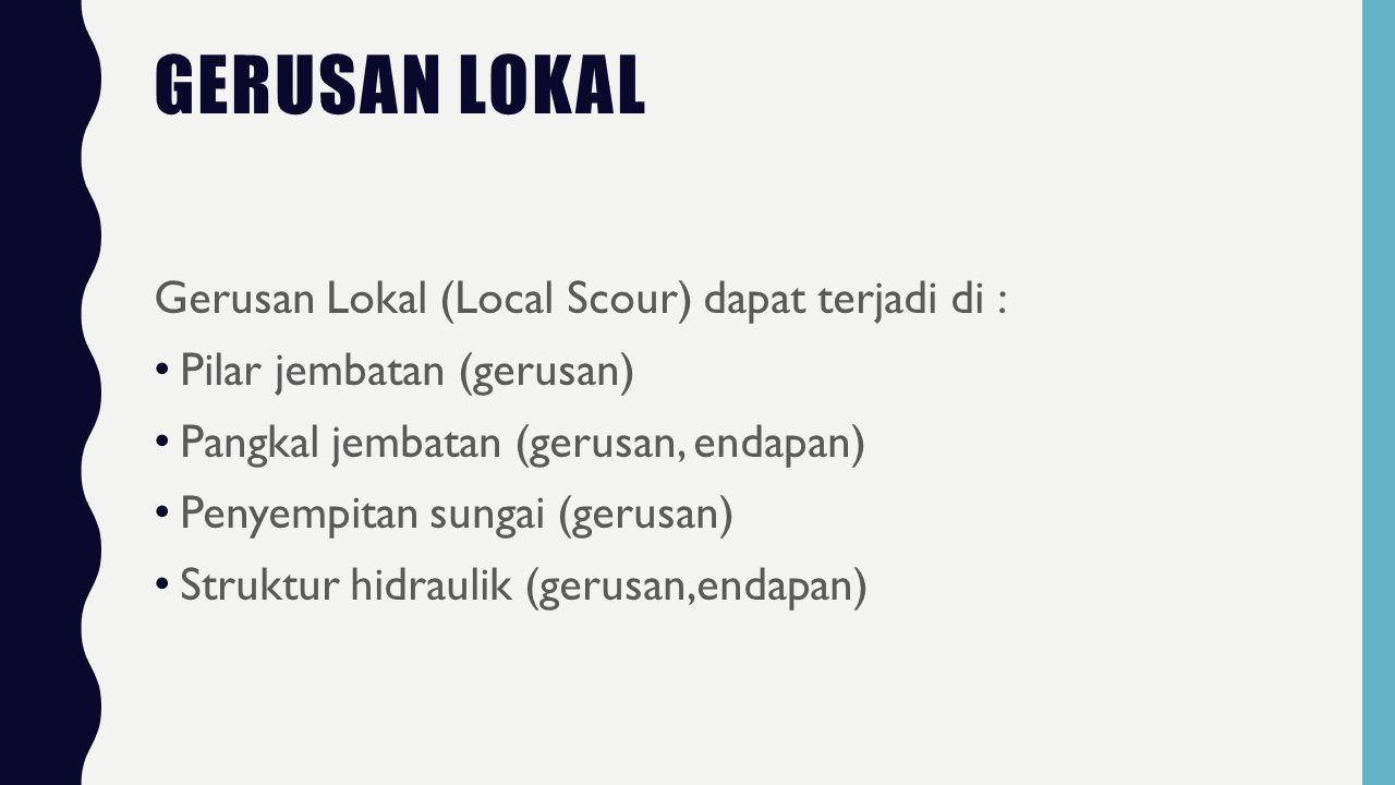 Gerusan LOKAL Gerusan Lokal (Local Scour) dapat terjadi di :
