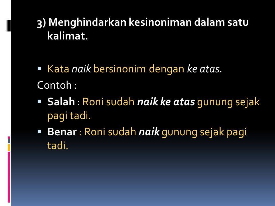 3) Menghindarkan kesinoniman dalam satu kalimat.