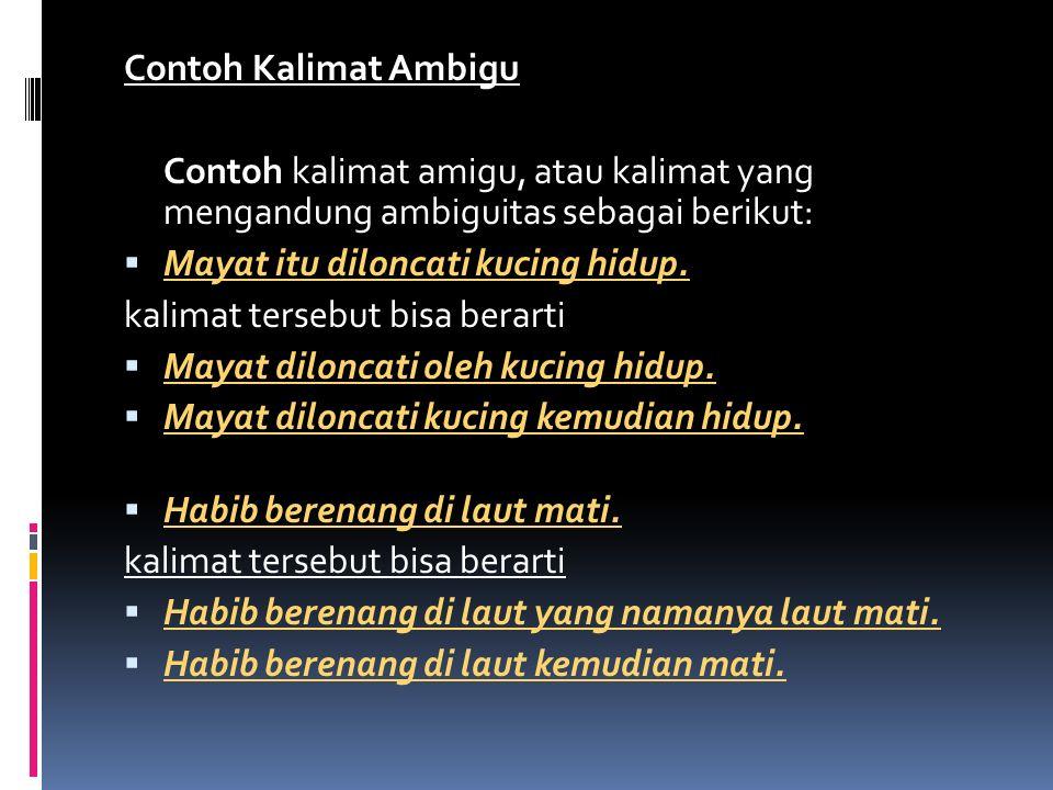Contoh Kalimat Ambigu Contoh kalimat amigu, atau kalimat yang mengandung ambiguitas sebagai berikut: