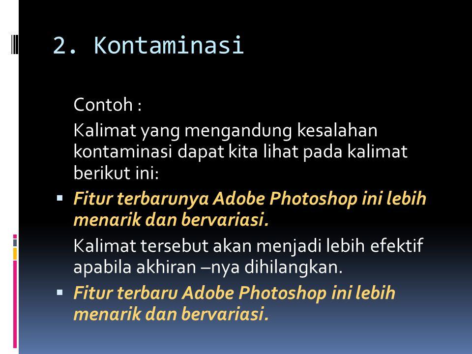 2. Kontaminasi Contoh : Kalimat yang mengandung kesalahan kontaminasi dapat kita lihat pada kalimat berikut ini: