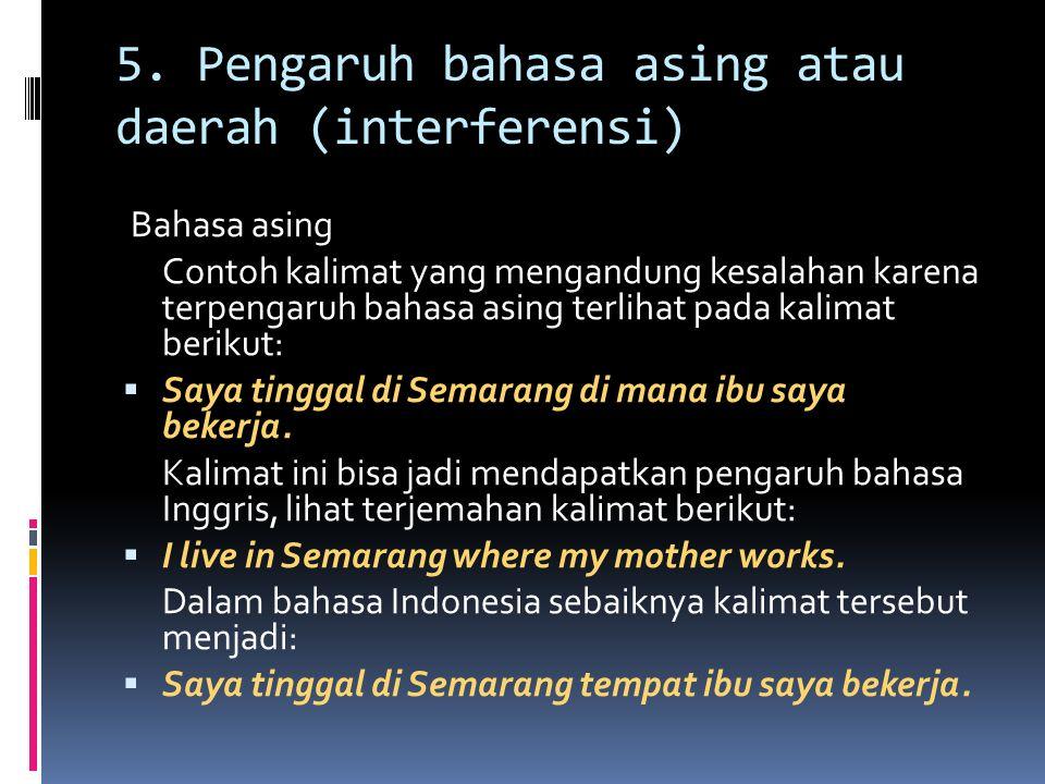 5. Pengaruh bahasa asing atau daerah (interferensi)