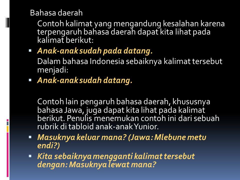Bahasa daerah Contoh kalimat yang mengandung kesalahan karena terpengaruh bahasa daerah dapat kita lihat pada kalimat berikut: