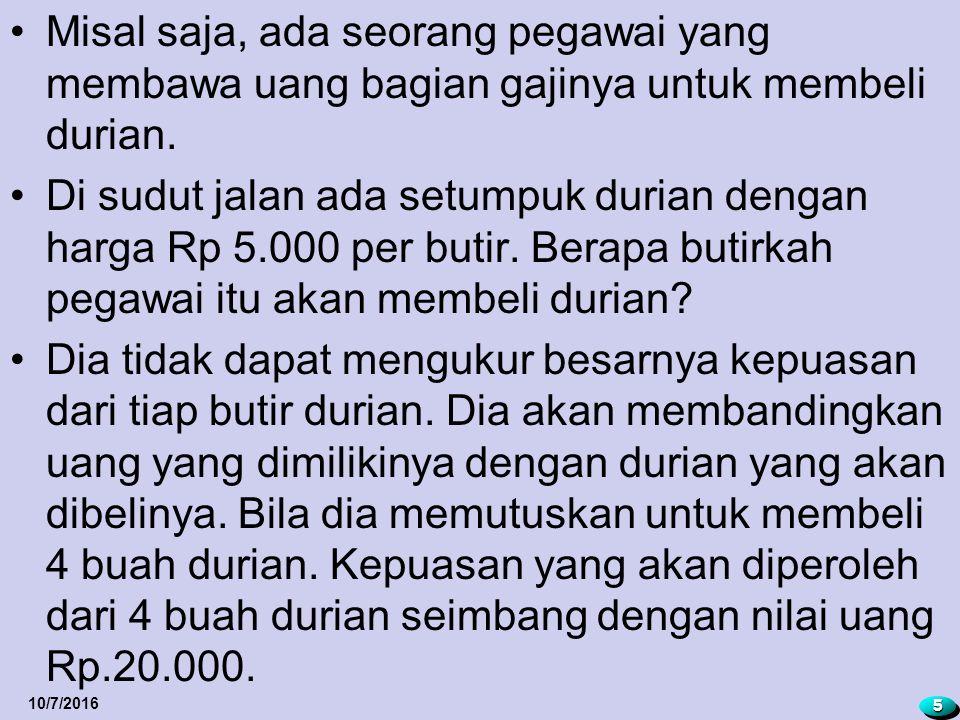 Misal saja, ada seorang pegawai yang membawa uang bagian gajinya untuk membeli durian.