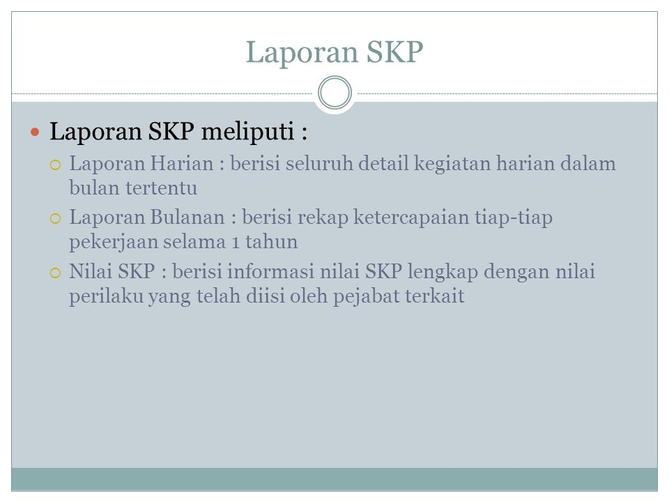 Laporan SKP Laporan SKP meliputi :