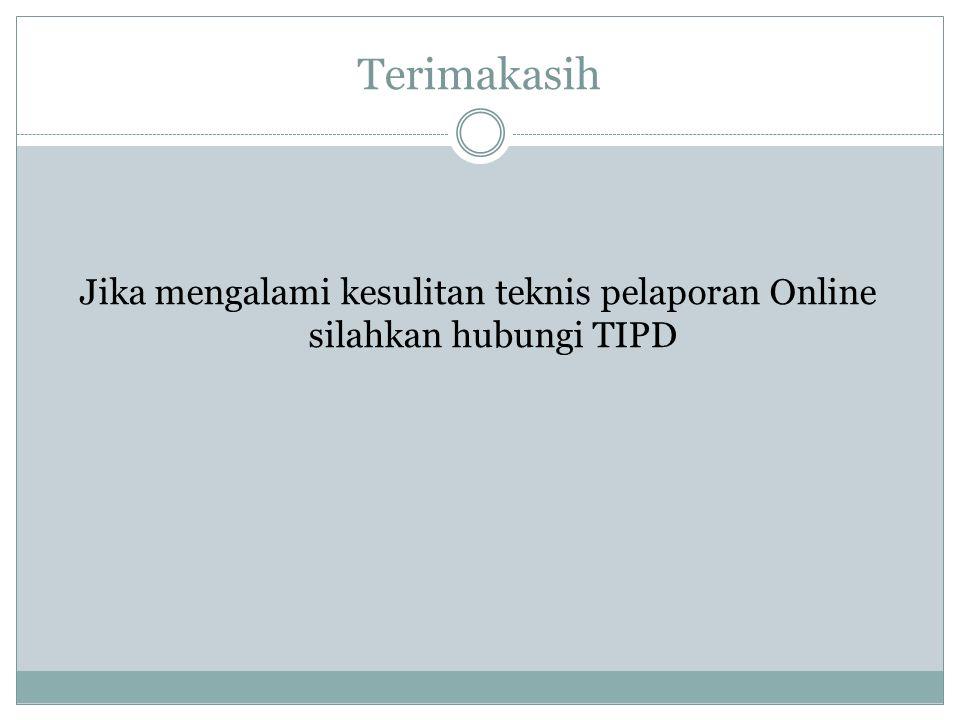 Jika mengalami kesulitan teknis pelaporan Online silahkan hubungi TIPD