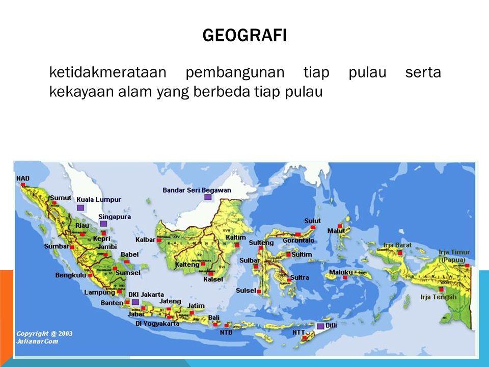 GEOGRAFI ketidakmerataan pembangunan tiap pulau serta kekayaan alam yang berbeda tiap pulau