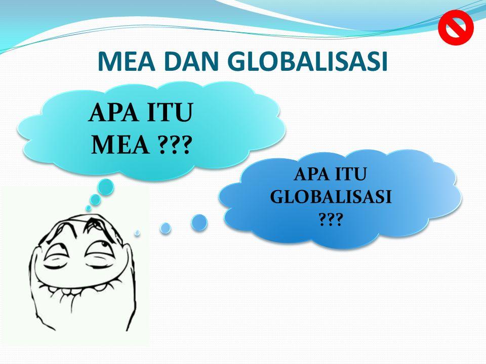 MEA DAN GLOBALISASI APA ITU MEA APA ITU GLOBALISASI