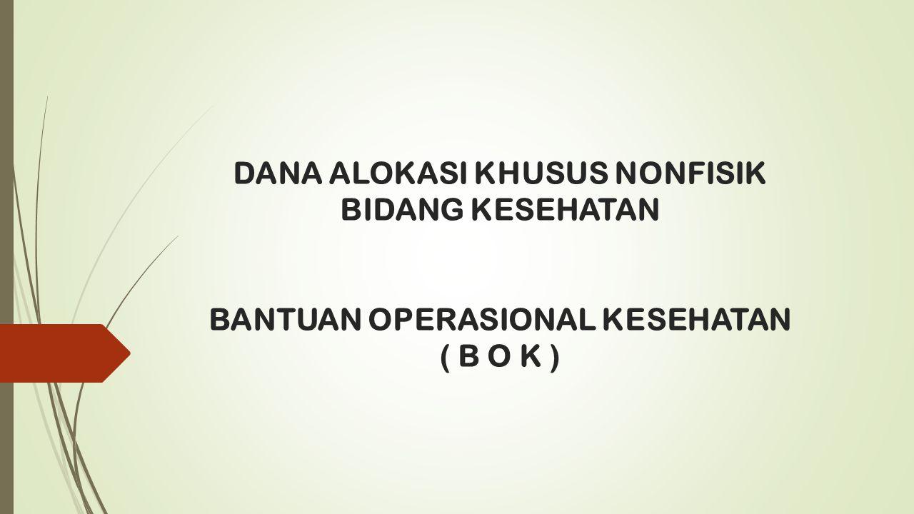 DANA ALOKASI KHUSUS NONFISIK BIDANG KESEHATAN BANTUAN OPERASIONAL KESEHATAN ( B O K )