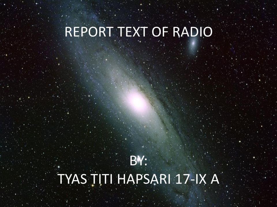 REPORT TEXT OF RADIO BY: TYAS TITI HAPSARI 17-IX A