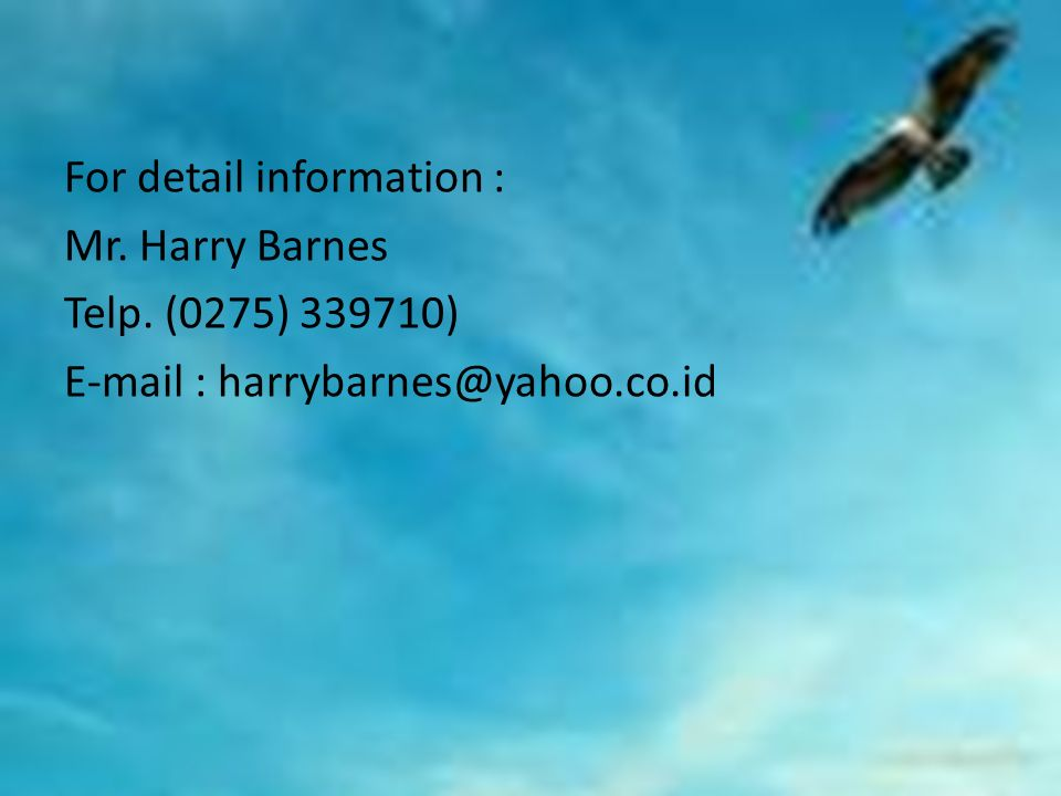 For detail information : Mr. Harry Barnes Telp