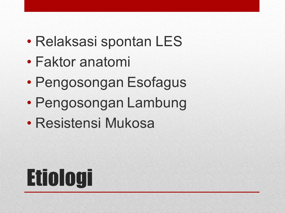 Etiologi Relaksasi spontan LES Faktor anatomi Pengosongan Esofagus
