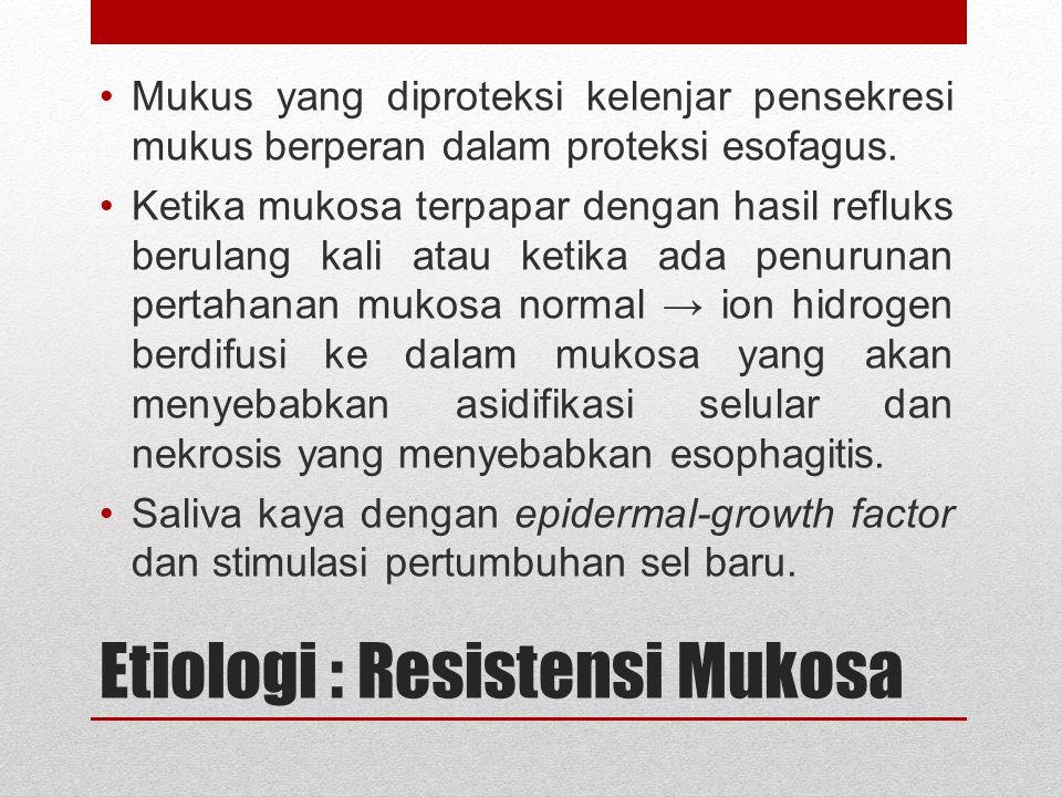 Etiologi : Resistensi Mukosa