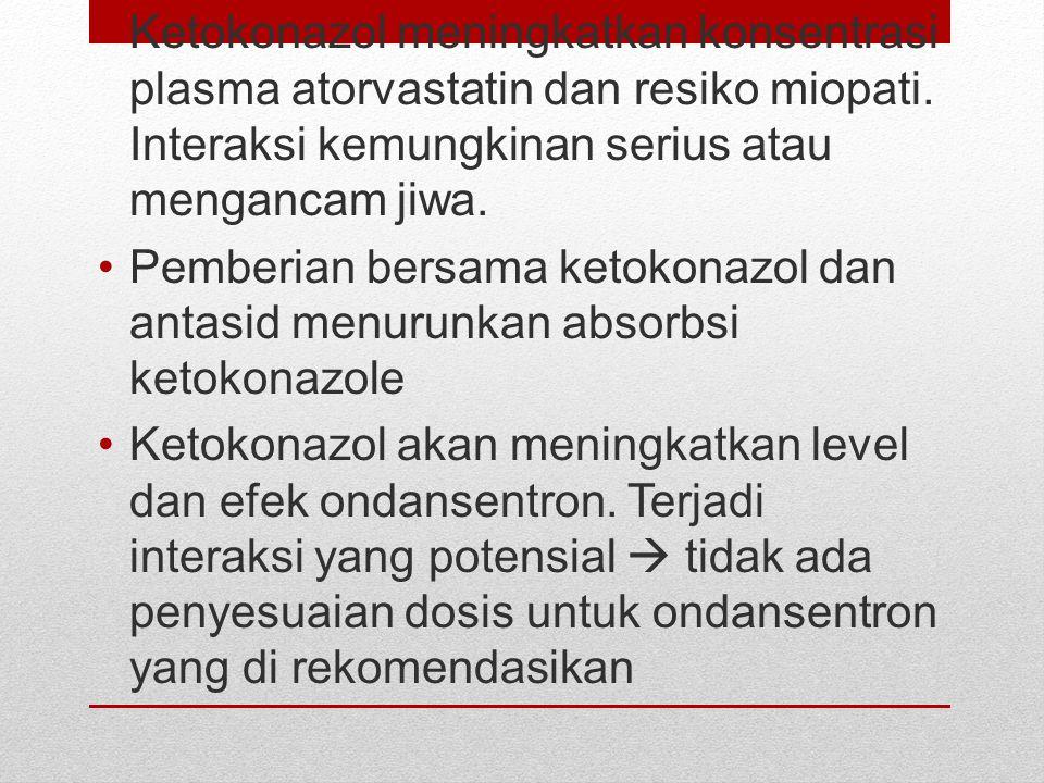 Ketokonazol meningkatkan konsentrasi plasma atorvastatin dan resiko miopati. Interaksi kemungkinan serius atau mengancam jiwa.
