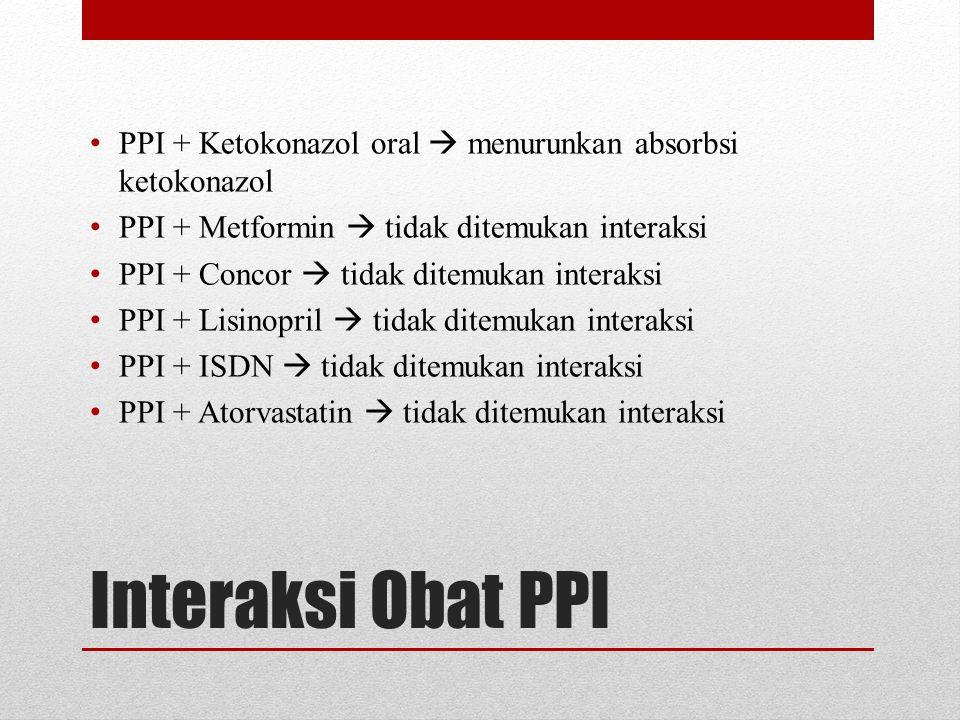 PPI + Ketokonazol oral  menurunkan absorbsi ketokonazol