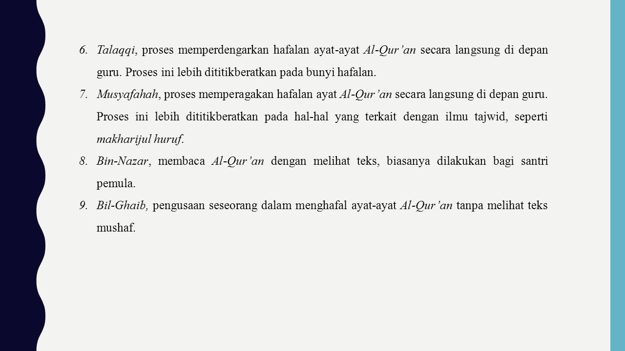 Talaqqi, proses memperdengarkan hafalan ayat-ayat Al-Qur'an secara langsung di depan guru. Proses ini lebih dititikberatkan pada bunyi hafalan.