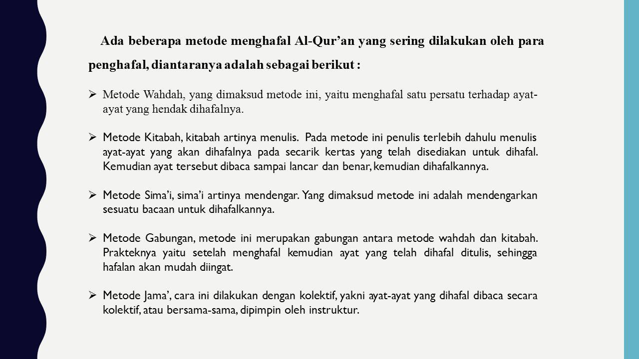 Ada beberapa metode menghafal Al-Qur'an yang sering dilakukan oleh para penghafal, diantaranya adalah sebagai berikut :