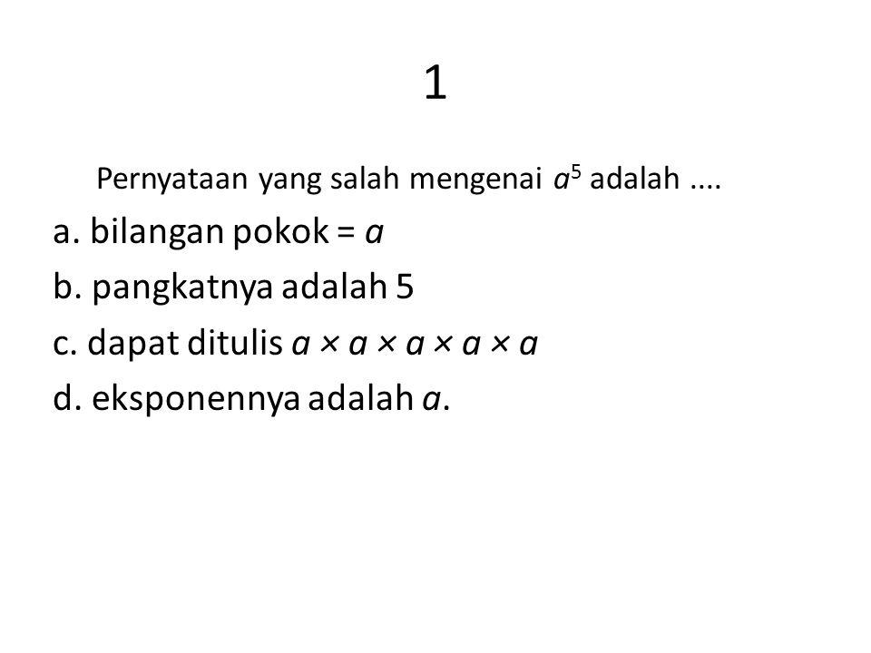 1 a. bilangan pokok = a b. pangkatnya adalah 5
