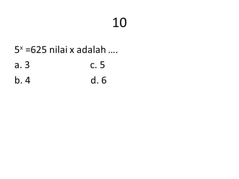 10 5x =625 nilai x adalah …. a. 3 c. 5 b. 4 d. 6