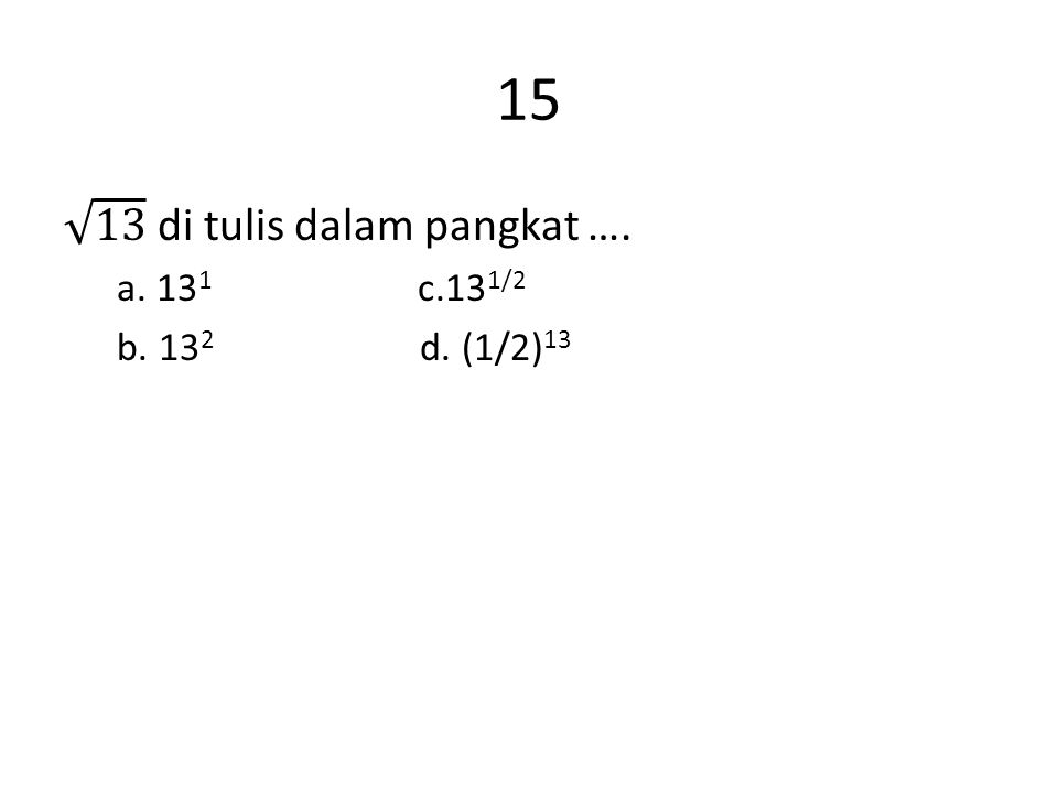 15 13 di tulis dalam pangkat …. a. 131 c.131/2.