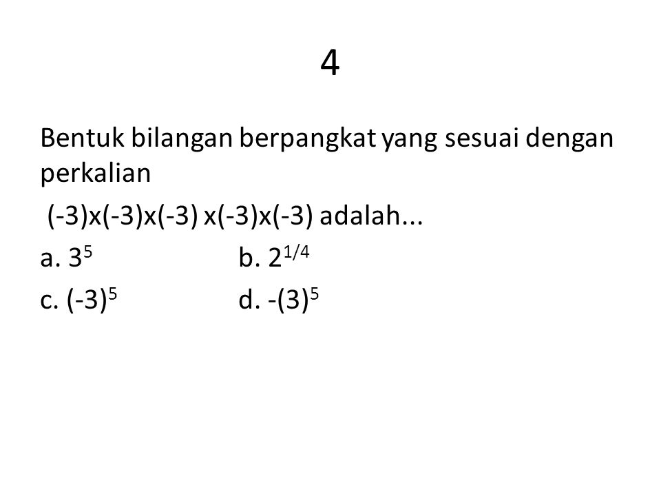 4 Bentuk bilangan berpangkat yang sesuai dengan perkalian (-3)x(-3)x(-3) x(-3)x(-3) adalah...