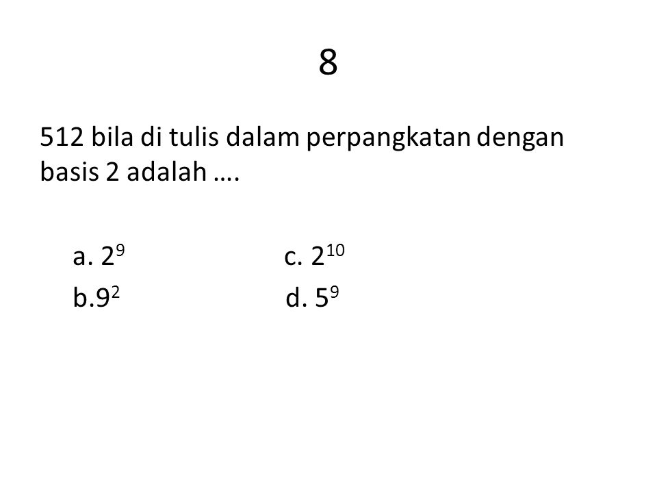 8 512 bila di tulis dalam perpangkatan dengan basis 2 adalah …. a. 29 c. 210 b.92 d. 59