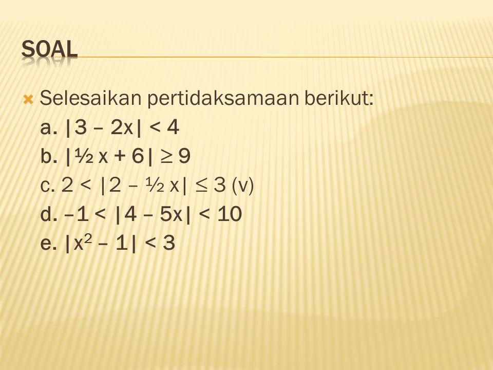 soal Selesaikan pertidaksamaan berikut: a. |3 – 2x| < 4