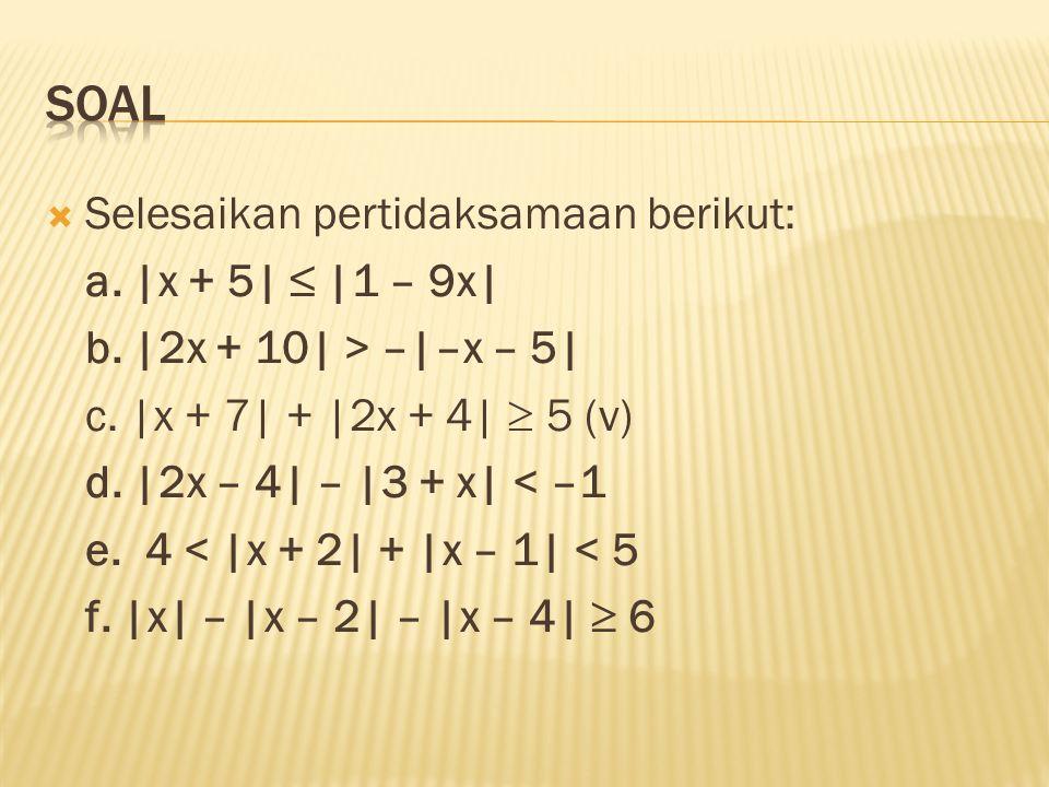 soal Selesaikan pertidaksamaan berikut: a. |x + 5| ≤ |1 – 9x|