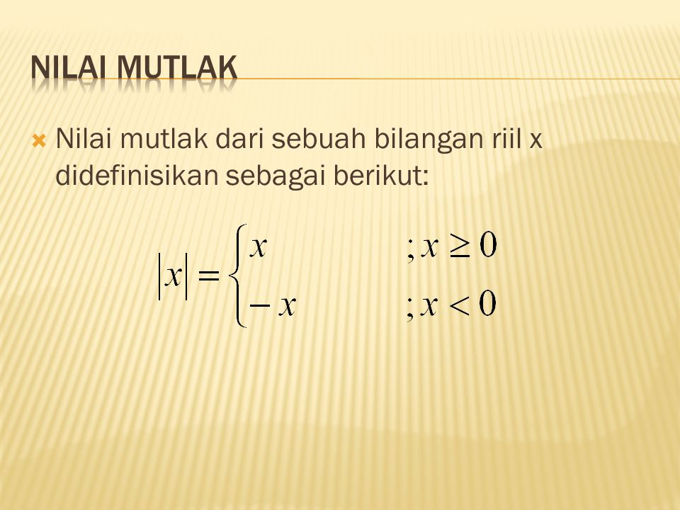 nilai mutlak Nilai mutlak dari sebuah bilangan riil x didefinisikan sebagai berikut: