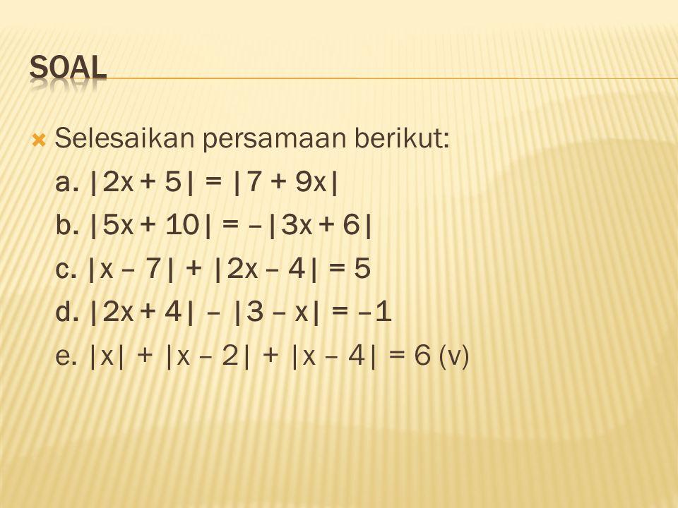 soal Selesaikan persamaan berikut: a. |2x + 5| = |7 + 9x|
