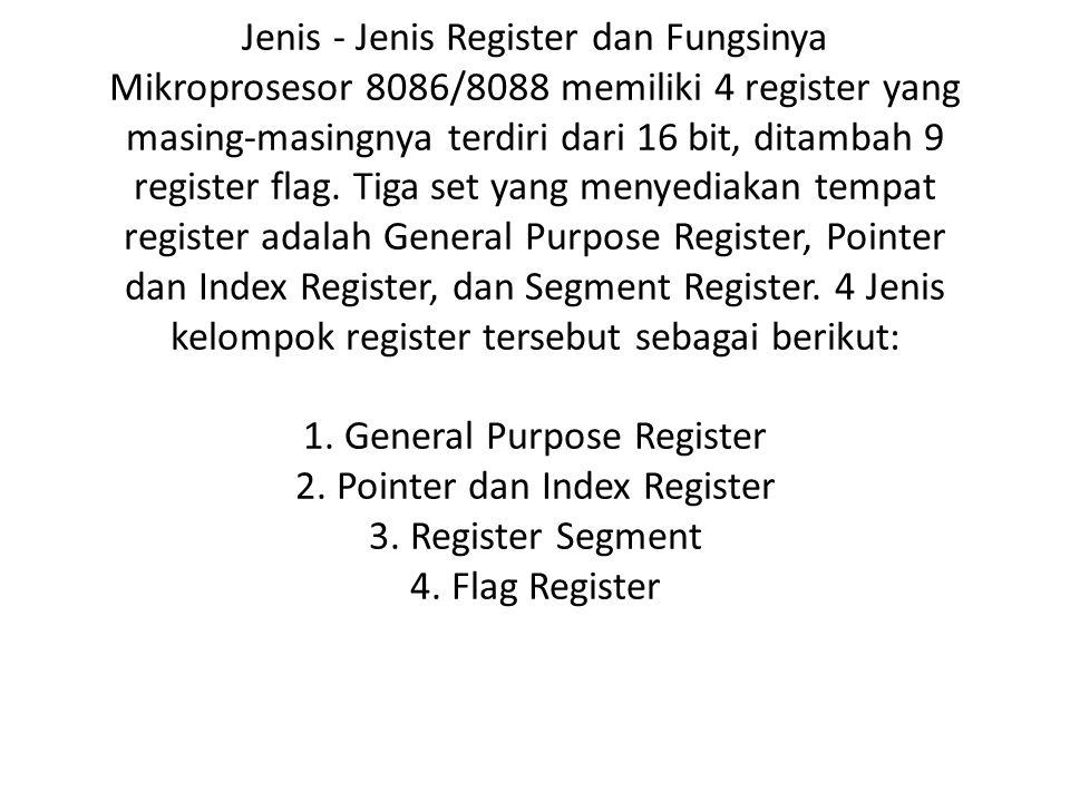 Jenis - Jenis Register dan Fungsinya Mikroprosesor 8086/8088 memiliki 4 register yang masing-masingnya terdiri dari 16 bit, ditambah 9 register flag.