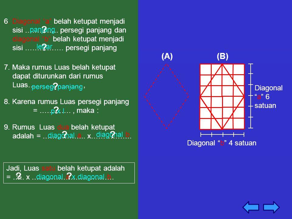 6. Diagonal a belah ketupat menjadi sisi …………