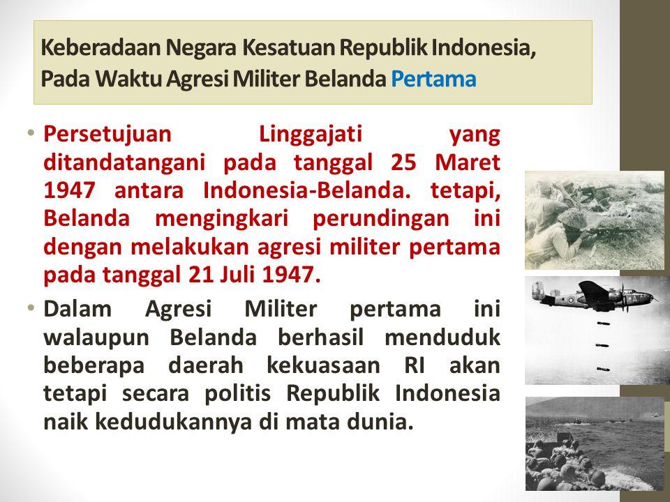 Keberadaan Negara Kesatuan Republik Indonesia, Pada Waktu Agresi Militer Belanda Pertama