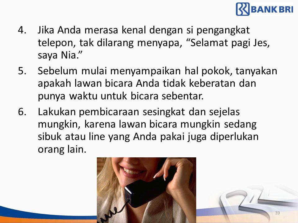 4. Jika Anda merasa kenal dengan si pengangkat telepon, tak dilarang menyapa, Selamat pagi Jes, saya Nia.
