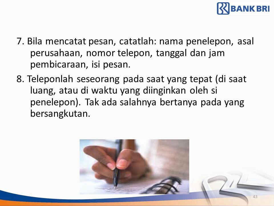 7. Bila mencatat pesan, catatlah: nama penelepon, asal perusahaan, nomor telepon, tanggal dan jam pembicaraan, isi pesan.