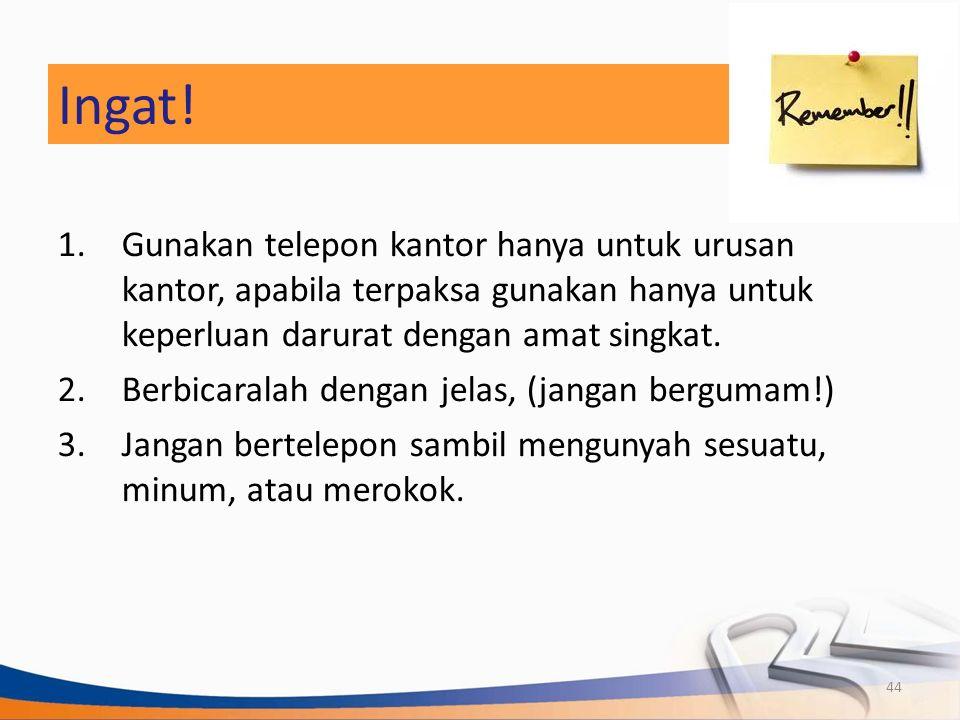 Ingat! Gunakan telepon kantor hanya untuk urusan kantor, apabila terpaksa gunakan hanya untuk keperluan darurat dengan amat singkat.