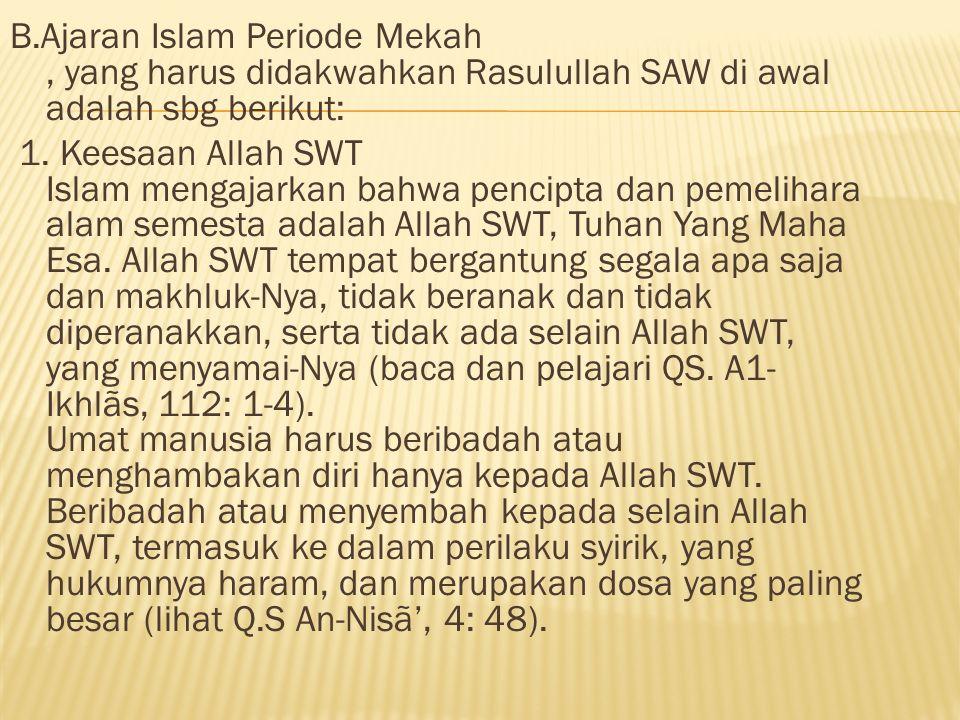 B.Ajaran Islam Periode Mekah , yang harus didakwahkan Rasulullah SAW di awal adalah sbg berikut: 1.