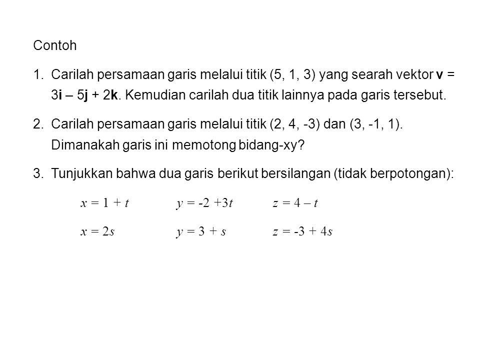 Contoh Carilah persamaan garis melalui titik (5, 1, 3) yang searah vektor v = 3i – 5j + 2k. Kemudian carilah dua titik lainnya pada garis tersebut.