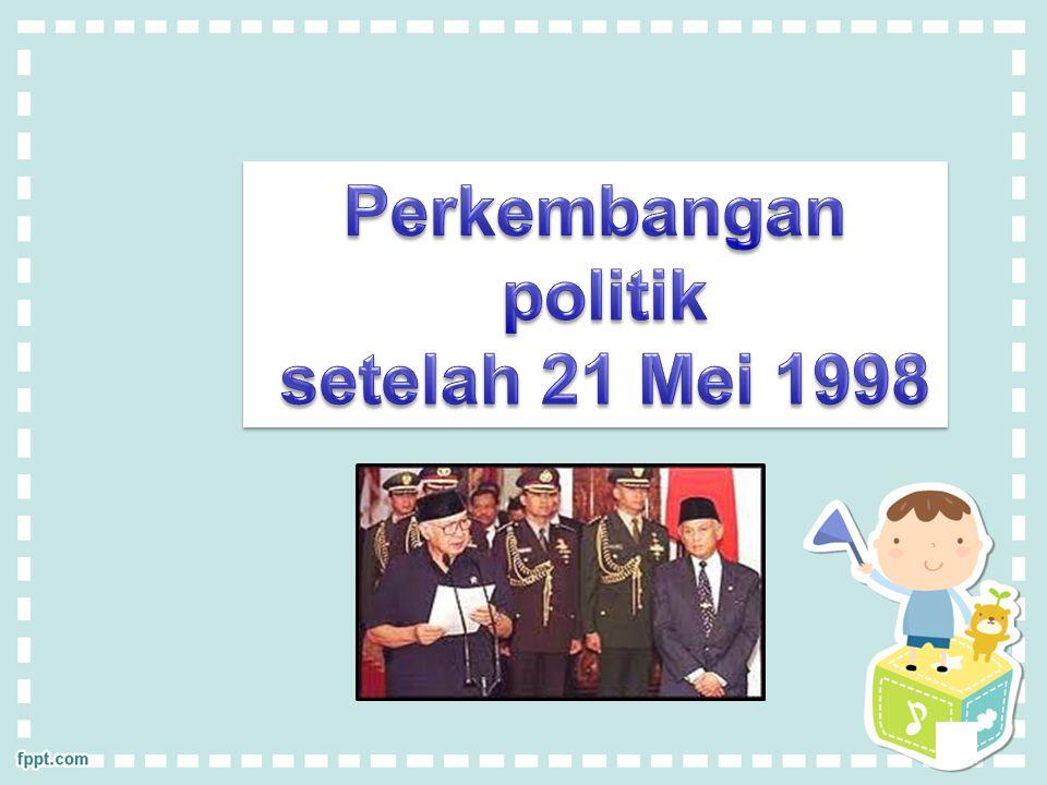 Perkembangan politik setelah 21 Mei 1998